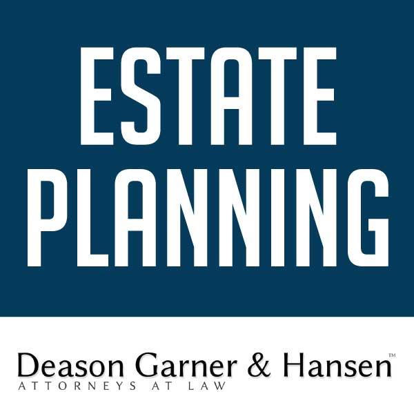 Estate Planning by Deason Garner & Hansen Law Firm